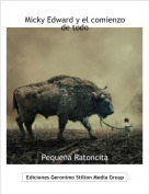 Pequeña Ratoncita - Micky Edward y el comienzo de todo