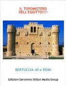 BERTUCCIA 40 e ROMI - IL TOPOMISTERO DELL'EGGITTO!!!!