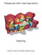 PattyTop - Poesie per tutti i miei topo-amici