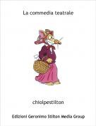 chiolpestilton - La commedia teatrale