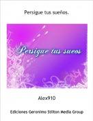 Alex910 - Persigue tus sueños.