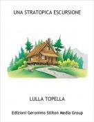 LULLA TOPELLA - UNA STRATOPICA ESCURSIONE
