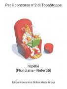 Topelle (Floridiana - Nefertiti) - Per il concorso n°2 di TopaStoppa