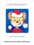Jack il cucciolotto - LA MIA TOPOVACANZA!!!!