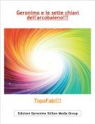 TopoFabi!!! - Geronimo e le sette chiavi dell'arcobaleno!!!