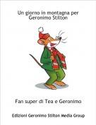 Fan super di Tea e Geronimo - Un giorno in montagna per Geronimo Stilton
