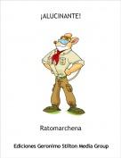 Ratomarchena - ¡ALUCINANTE!
