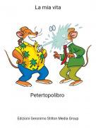 Petertopolibro - La mia vita