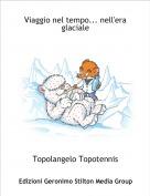 Topolangelo Topotennis - Viaggio nel tempo... nell'era glaciale