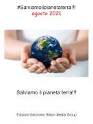 Salviamo il pianeta terra!!! - #Salviamoilpianetaterra!!!agosto 2021