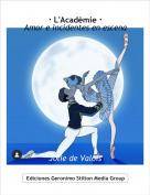 Jolie de Valois - · L'Acadèmie ·Amor e incidentes en escena