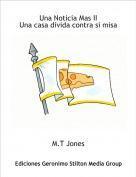 M.T Jones - Una Noticia Mas IIUna casa divida contra si misa