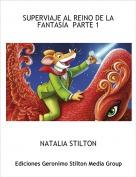 NATALIA STILTON - SUPERVIAJE AL REINO DE LA FANTASÍA  PARTE 1