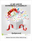 QwQaicoref - LE MIE AMICHE DOVREBBERLO LEGGERLO!!