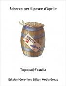 Topoca@Fasulla - Scherzo per il pesce d'Aprile