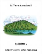 Topoletta G - La Terra è preziosa!!