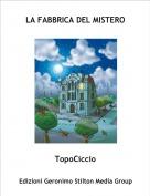 TopoCiccio - LA FABBRICA DEL MISTERO