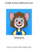 TIPMARTA - COME SONO ARRIVATA QUI