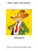 TIPMARTA - PER I MIEI TOPOAMICI