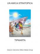 TIPMARTA - UN AMICA STRATOPICA