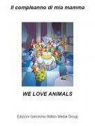 WE LOVE ANIMALS - Il compleanno di mia mamma