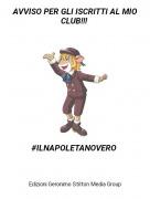 #ILNAPOLETANOVERO - AVVISO PER GLI ISCRITTI AL MIO CLUB!!!