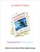 Gorgoele24 e Lelino topino - La rapina in banca