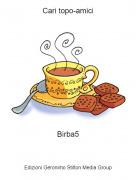 Birba5 - Cari topo-amici
