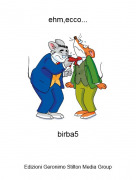 birba5 - ehm,ecco...
