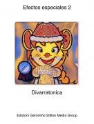 Divarratonica - Efectos especiales 2