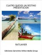 RATIJAVIER - CUATRO QUESOS,UN DESTINO-PRESENTACIÓN-