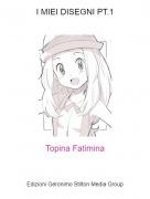 Topina Fatimina - I MIEI DISEGNI PT.1