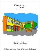 RatoIngeniosa - Colegio loco2 Parte
