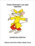 tenebrosa lettrice - Come diventare una spia topolosa