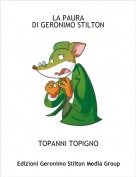 TOPANNI TOPIGNO - LA PAURA DI GERONIMO STILTON