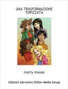 marty mouse - UNA TRASFORMAZIONE TOPIZZATA