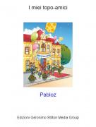 Pabloz - I miei topo-amici