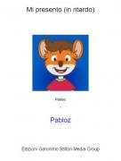 Pabloz - Mi presento (in ritardo)
