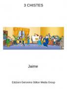Jaime - 3 CHISTES