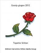 Topette Stilton - Gossip giugno 2012