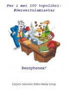 Bennybenex! - Per i mei 100 topolibri:#Gerseitulamiastar