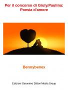 Bennybenex - Per il concorso di Giuly.Paulina:Poesia d'amore