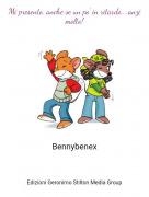 Bennybenex - Mi presento, anche se un po' in ritardo....anzi molto!