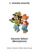 Geronim Stilton!(Bennybenex) - L' amicizia smarrita