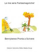 Bennybenex Pronta a Scrivere - Le mie serie Fantasmagoriche!