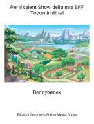 Bennybenex - Per il talent Show della mia BFF Topomimilina!