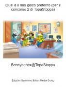 Bennybenex@TopaStoppa - Qual é il mio gioco preferito (per il concorso 2 di TopaStoppa)