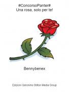 Bennybenex - #ConcorsoPanter#Una rosa, solo per te!