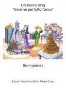 """Bennybenex - Un nuovo blog""""Insieme per tutto l'anno"""""""