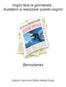 Bennybenex - Voglio fare la giornalista...Aiutatemi a realizzare questo sogno!